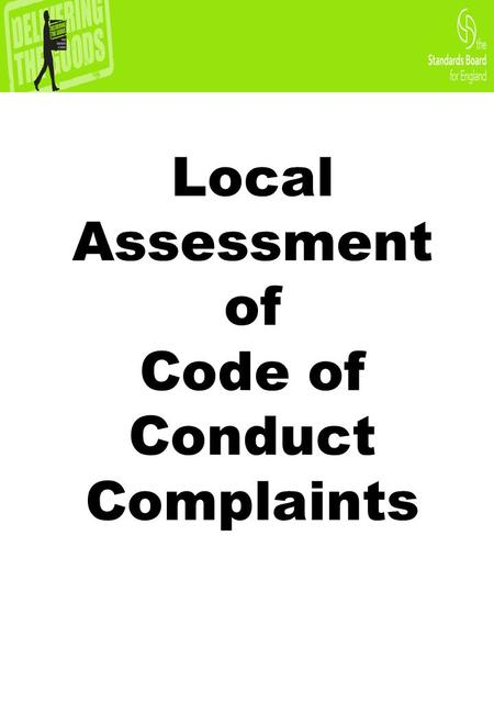 Local Assessment of Code of Conduct Complaints. Background  On 08 May 2008 – the local assessment of Code of Conduct complaints was implemented due to.