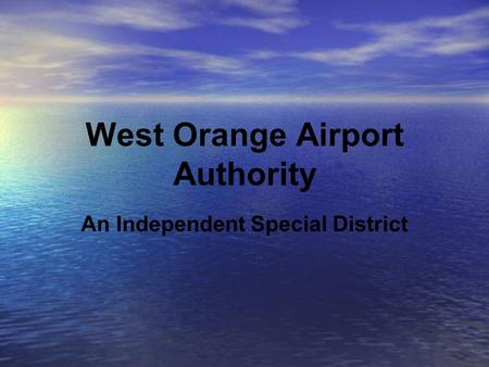 West Orange Airport Authority An Independent Special District.