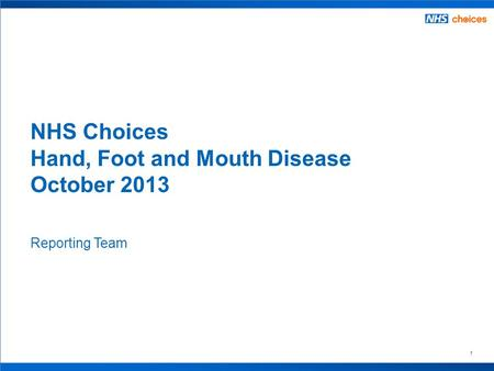 1 Reporting Team NHS Choices Hand, Foot and Mouth Disease October 2013.