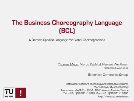 The Business Choreography Language (BCL) A Domain-Specific Language for Global Choreographies Institute for Software Technology and Interactive Systems.