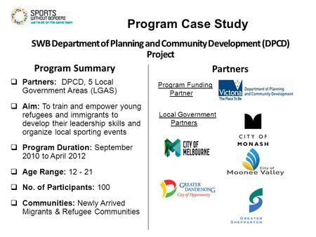 Program Case Study Program Summary  Partners: DPCD, 5 Local Government Areas (LGAS)  Aim: To train and empower young refugees and immigrants to develop.