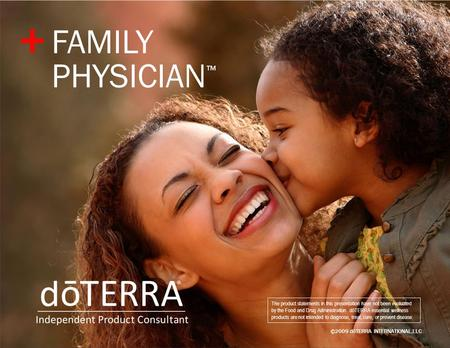 ©2009 dōTERRA INTERNATIONAL,LLC The product statements in this presentation have not been evaluated by the Food and Drug Administration. dōTERRA essential.