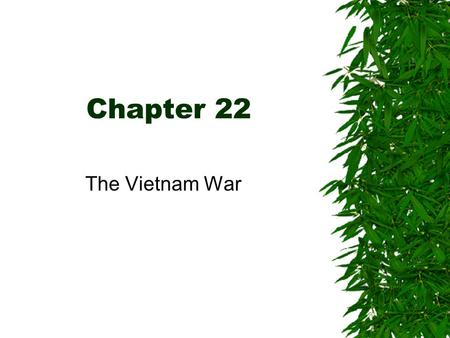 Chapter 22 The Vietnam War. Background  French Indochina  WWII Japanese –Vietminh and Ho Chi Minh  France and the US  Domino Theory  Dien Bien Phu.