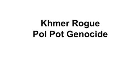 Khmer Rogue Pol Pot Genocide. Background of the genocide or ethnic cleansing The Year Zero began when Pol Pot decided he wanted to cleanse Cambodia of.