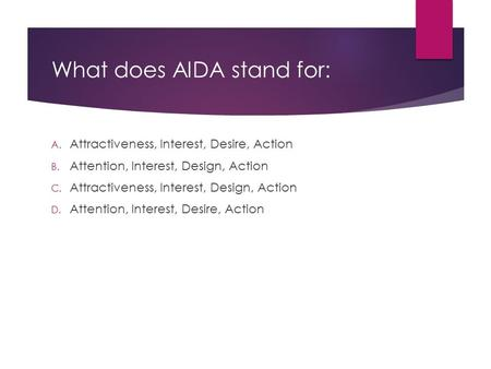 What does AIDA stand for: A. Attractiveness, Interest, Desire, Action B. Attention, Interest, Design, Action C. Attractiveness, Interest, Design, Action.