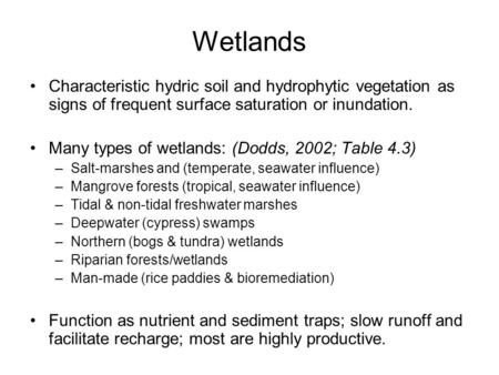 Wetlands Characteristic hydric soil and hydrophytic vegetation as signs of frequent surface saturation or inundation. Many types of wetlands: (Dodds, 2002;