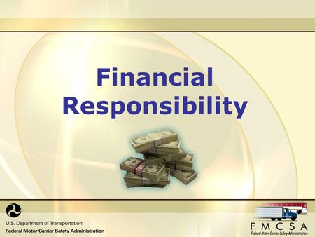 Financial Responsibility. Reference PART 387 MINIMUM LEVELS OF FINANCIAL RESPONSIBILITY FOR MOTOR CARRIERS.