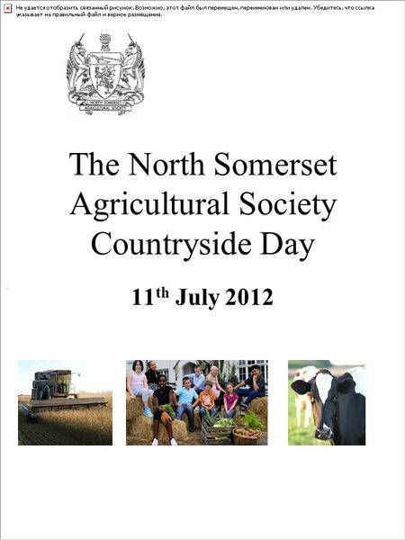 The North Somerset Agricultural Society Countryside Day 11 th July 2012.