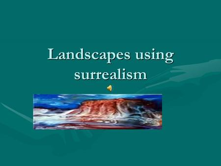 Landscapes using surrealism. Landscapes are… An expanse of scenery that can be seen in a single view: a desert landscape.An expanse of scenery that can.