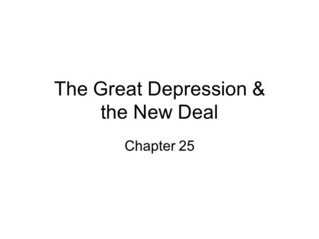 The Great Depression & the New Deal Chapter 25. The Great Depression When did the Great Depression begin? Stock value drops $14 billion on black Tuesday.