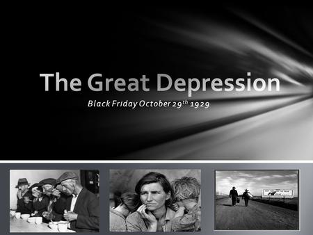 "Black Friday October 29 th 1929.  The crash originally started on October 24 th ""Black Thursday.""  By October 29 th banks started calling in loans when."