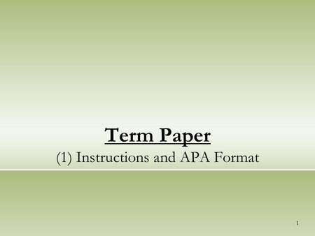 1 Term Paper (1) Instructions and APA Format. 2 Term Paper What is Term Paper = Research Paper What is the topic = you choose What is length = 1800 words.