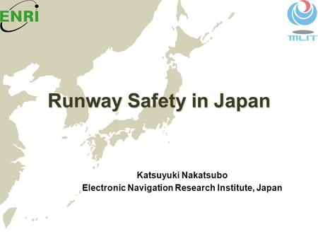 Runway Safety in Japan Katsuyuki Nakatsubo Electronic Navigation Research Institute, Japan.
