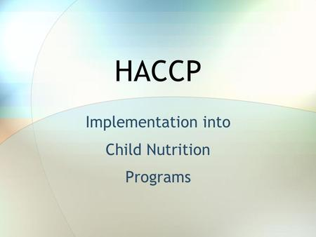 HACCP Implementation into Child Nutrition Programs.