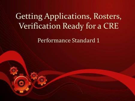 Getting Applications, Rosters, Verification Ready for a CRE Performance Standard 1.