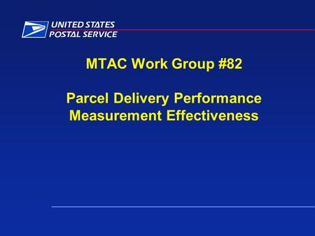MTAC Work Group #82 Parcel Delivery Performance Measurement Effectiveness.