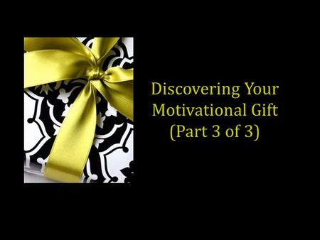 Discovering Your Motivational Gift (Part 3 of 3).