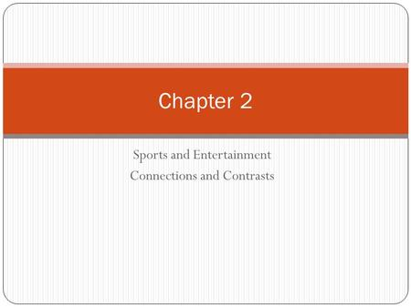 Sports and Entertainment Connections and Contrasts Chapter 2.
