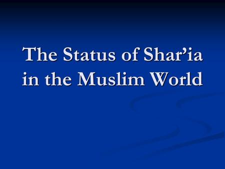 The Status of Shar'ia in the Muslim World. The Distinction between Shar'ia and Fiqh Shar'ia is the the maxims, admonitions, legal sanctions, and prohibitions.