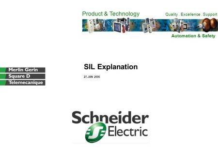 Product & Technology Quality. Excellence. Support SIL Explanation 27.JAN 2006 Automation & Safety.