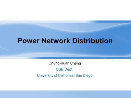 Power Network Distribution Chung-Kuan Cheng CSE Dept. University of California, San Diego.