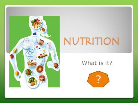 NUTRITION What is it? ?.