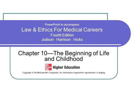 PowerPoint to accompany Law & Ethics For Medical Careers Fourth Edition Judson · Harrison · Hicks Chapter 10—The Beginning of Life and Childhood Copyright.