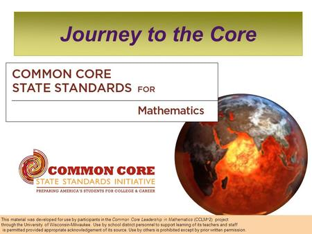 Dr. DeAnn Huinker University of Wisconsin-Milwaukee Journey to the Core This material was developed for use by participants in the Common Core Leadership.