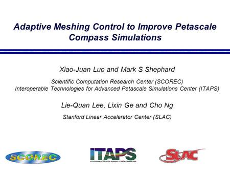 Adaptive Meshing Control to Improve Petascale Compass Simulations Xiao-Juan Luo and Mark S Shephard Scientific Computation Research Center (SCOREC) Interoperable.