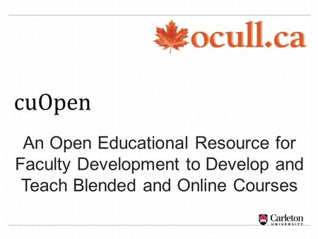 An Open Educational Resource for Faculty Development to Develop and Teach Blended and Online Courses cuOpen.