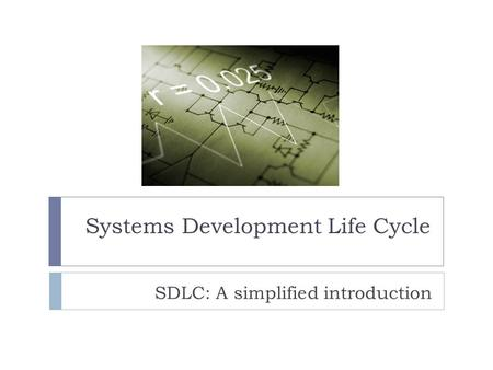Systems Development Life Cycle SDLC: A simplified introduction.