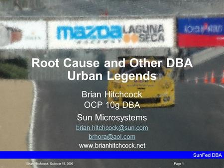Root Cause and Other DBA Urban Legends Brian Hitchcock OCP 10g DBA Sun Microsystems  SunFed.