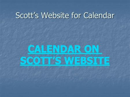 Scott's Website for Calendar. How Busy will I be? Every body will be working week one.