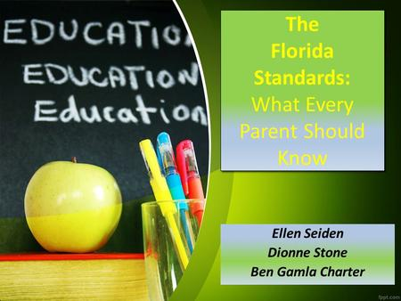 The Florida Standards: What Every Parent Should Know Ellen Seiden Dionne Stone Ben Gamla Charter.