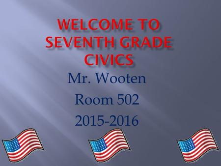 Mr. Wooten Room 502 2015-2016.  Graduate of the University of West Florida  Bachelor's Degree in Middle School Education  Certification in Middle School.