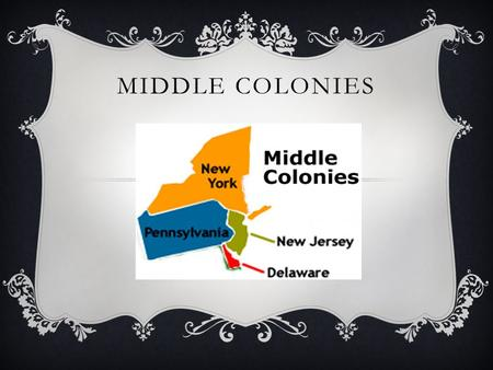 MIDDLE COLONIES. GEOGRAPHY  Glaciers from the North brought fertile soil from New England to the Middle Colonies. In addition because they were further.