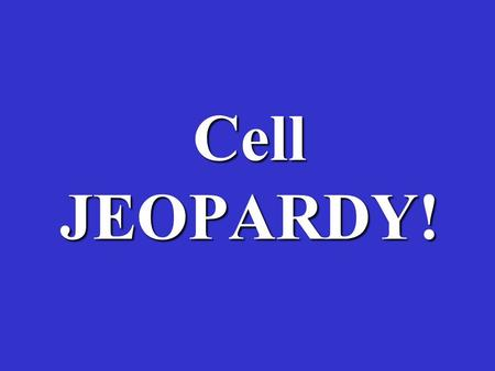 Cell JEOPARDY!. Misc. Organelle function Cell membrane Cell transport More Misc. $100 $200 $300 $400 $500.