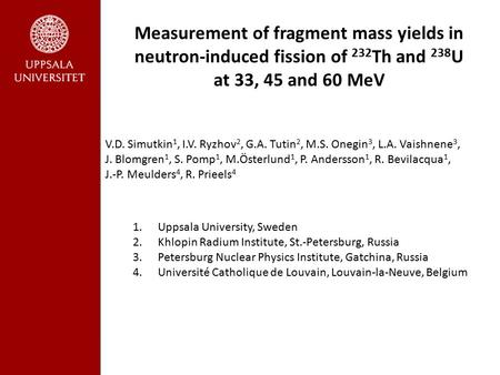 Measurement of fragment mass yields in neutron-induced fission of 232 Th and 238 U at 33, 45 and 60 MeV V.D. Simutkin 1, I.V. Ryzhov 2, G.A. Tutin 2, M.S.