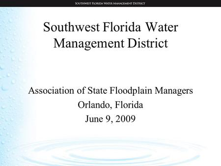Southwest Florida Water Management District Association of State Floodplain Managers Orlando, Florida June 9, 2009.