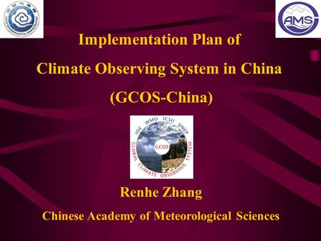 Implementation Plan of Climate Observing System in China (GCOS-China) Renhe Zhang Chinese Academy of Meteorological Sciences.