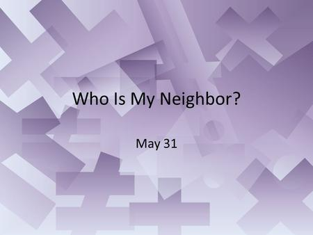 Who Is My Neighbor? May 31. Think About It What is the difference between a noun and a verb? Jesus and an expert in the law looked at the definition of.