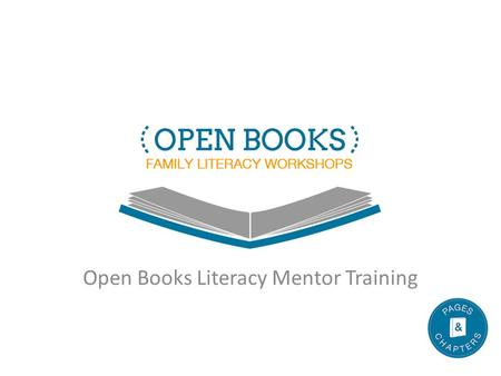 Open Books Literacy Mentor Training. Pages & Chapters Organization founded in 2011 with the mission of promoting literacy among families Support parent-teacher.