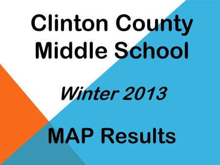 Clinton County Middle School Winter 2013 MAP Results.
