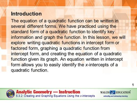 Introduction The equation of a quadratic function can be written in several different forms. We have practiced using the standard form of a quadratic function.