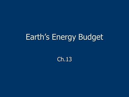 Earth's Energy Budget Ch.13. 3 ways heat can be transferred: Conduction Conduction Convection Convection Radiation Radiation.