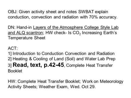 OBJ: Given activity sheet and notes SWBAT explain conduction, convection and radiation with 70% accuracy. DN: Hand-in Layers of the Atmosphere College.