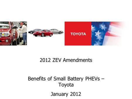 2012 ZEV Amendments Benefits of Small Battery PHEVs – Toyota January 2012.