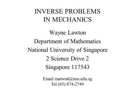 INVERSE PROBLEMS IN MECHANICS Wayne Lawton Department of Mathematics National University of Singapore 2 Science Drive 2 Singapore 117543