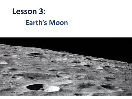 Lesson 3: Earth's Moon. The moon is Earth's only natural satellite. A satellite is an object that orbits a planet.