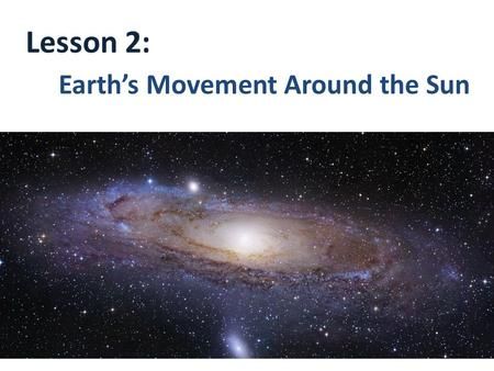 Lesson 2: Earth's Movement Around the Sun. In addition to day and night, earth also goes through cycles of seasons. Changes between spring, summer, fall,